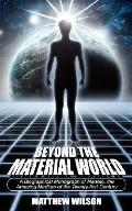 Beyond the Material World