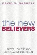 New Believers A Survey of Sects, Cults and Alternative Religions