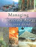 Managing Protected Areas A Global Guide