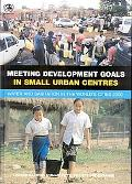 Meeting Development Goals In Small Urban Centres Water and Sanitation int the World's Cities...