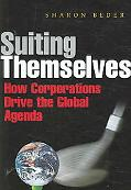Suiting Themselves How Corporations Drive the Global Agenda