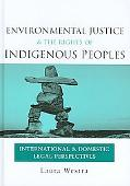 Environmental Justice and the Rights of Indigenous Peoples: International and Domestic Legal...