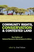 Community Rights, Conservation and Contested Land: The Politics of Natural Resource Governan...