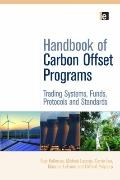 The Handbook of Carbon Offset Programs: Trading Systems, Funds, Protocols and Standards (Env...