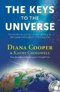 Keys to the Universe : Access the Ancient Secrets by Attuning to the Power and Wisdom of the...