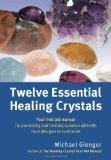 Twelve Essential Healing Crystals: Your First Aid Manual for Preventing and Treating Common ...