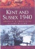 Kent And Sussex 1940: Britain's Frontline (Battlefield Britain)