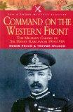 Command On The Western Front: The Military Career Of Sir Henry Rawlinson 1914-18 (Pen & Swor...