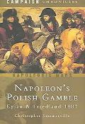 Napoleon's Polish Gamble Eylau And Friedland 1807