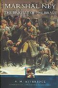 Marshall Ney The Bravest of the Brave