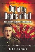 Out of the Depths of Hell A Soldier's Story of Life And Death in Japanese Hands