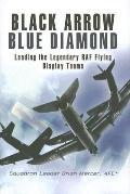Black Arrow, Blue Diamonds: Leading the Legendary RAF Flying Display Teams
