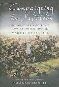 Campaigning for Napoleon The Diary of a Napoleonic Cavalry Officer 1806 - 1813