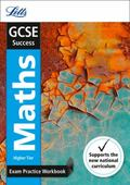Letts New GCSE Success - GCSE Maths Higher : Exam Practice Workbook, with Practice Test Paper