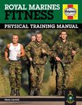 Royal Marines Fitness Manual: Improve Your Personal Fitness the Marines Way (Haynes Manual)