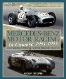 Mercedes-Benz Motor Racing in Camera, 1951-1955: A Photographic Portrait of the Silver Arrow...