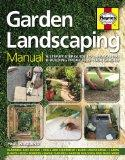 Garden Landscaping Manual: A Step-by-Step Guide to Landscaping & Building Projects in Your G...