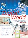 Mastering the Digital World A Guide to Understanding, Using And Exploiting Digital Media