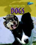 Dogs (Raintree Perspectives: The Wild Side of Pets) (Raintree Perspectives: The Wild Side of...