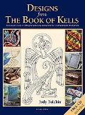 Designs from the Book of Kells: A Source Book of Designs Specially Adapted for Craftspeople ...