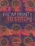 From Print to Stitch : Tips and Techniques for Hand-Printing and Stitching on Fabric