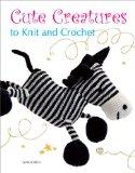 Cute Creatures to Knit and Crochet (Knitting)