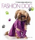 Fashion Dog : 30 Fashionable Designs for Clothes and Accessories for Your Dog