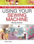 Very Easy Guide to Using Your Sewing Machine