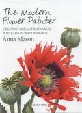 Modern Flower Painter : A Guide to Creating Vibrant Botanical Portraits in Watercolour