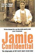 Jamie Confidential The Biography of Britain's Best-Loved Chef