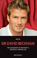 Arise Sir David Beckham The Biography of Britain's Greatest Footballer