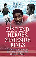 East End Heroes, Stateside Kings: The Amazing True Story of Three Football Players Who Chang...