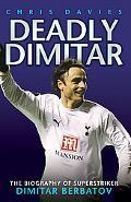 Deadly Dimitar: The Biography of Superstriker Dimitar Berbatov