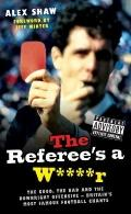 The Referee's a W****r: The Good, the Bad and the Downright Offensive - Britain's Most Famou...