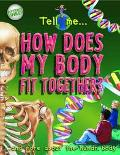 Tell Me ... How Does My Body Fit Together? And More About the Human Body