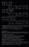 Old Europe, New Europe, Core Europe Transatlantic Relations After The Iraq War
