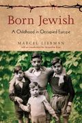 Born Jewish A Childhood in Occupied Europe