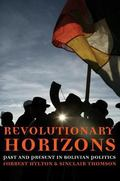 Revolutionary Horizons Popular Struggle in Bolivia