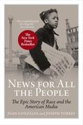 News for All the People : The Epic Story of Race and the American Media