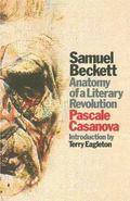 Samuel Beckett Anatomy of a Literary Revolution