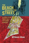 Beach Beneath the Street : The Everyday Life and Glorious Times of the Situationist Internat...