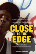 Close to the Edge : In Search of the Global Hip Hop Generation