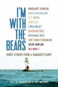 I'm with the Bears : Short Stories from a Damaged Planet