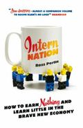 Intern Nation : How to Earn Nothing and Learn Little in the Brave New Economy