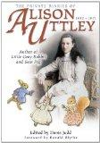 PRIVATE DIARIES OF ALISON UTTLEY, THE: Author of Little Grey Rabbit, Foreword by Ronald Blythe