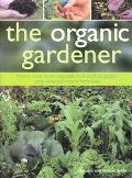 Organic Gardener How To Create Flower, Vegetable, Herb And Fruit Gardens Using Completely Na...