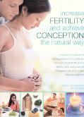 Increase Fertility And Achieve Conception The Natural Way Boost Your Chances Of Getting Preg...