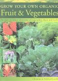 Grow Your Own Organic Fruit & Vegetables An Easy-to-follow Directory Of Vegetables, Fruit An...