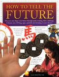 How To Tell The Future Discover And Shape Your Future Through Palm-reading, Tarot, Astrology...