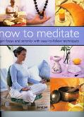 How To Meditate Gain Focus And Serenity With Easy-To-Follow Techinques